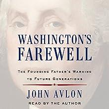 Washington's Farewell: The Founding Father's Warning to Future Generations | Livre audio Auteur(s) : John Avlon Narrateur(s) : John Avlon
