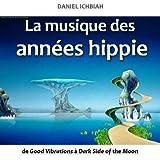 La musique des ann�es hippie - de Good Vibrations � Dark Side of the Moon