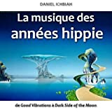 La musique des ann�es hippie - de Good Vibrations � Dark Side of the Moonpar Daniel Ichbiah
