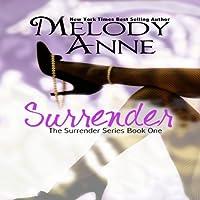 Surrender (Volume 1) (       UNABRIDGED) by Melody Anne Narrated by Saskia Maarleveld