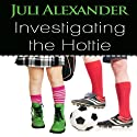 Investigating the Hottie (       UNABRIDGED) by Juli Alexander Narrated by Rachel Jacobs