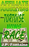 Affiliate Marketing: The Tortoise Will Win This Race! [online marketing career,effective online marketing,blogging for profit,blogging for creatives, online ... marketing] (Clicking For Dollars Book 3)