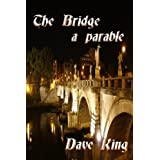 The Bridge: a parable ~ Dave King