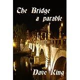 The Bridge: a parable ~ Dave King