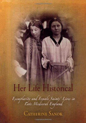 Her Life Historical: Exemplarity And Female Saints' Lives In Late Medieval England (The Middle Ages Series) front-336550