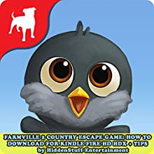 Farmville 2 Country Escape Game: How to Download for Kindle Fire HD HDX + Tips (       UNABRIDGED) by Hiddenstuff Entertainment Narrated by Joshua Story