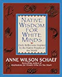 Native Wisdom for White Minds (0345394054) by Schaef, Anne Wilson