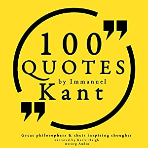 100 Quotes by Immanuel Kant (Great Philosophers and Their Inspiring Thoughts) Audiobook