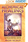 Alchemical Healing: A Guide to Spirit...