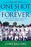 9781401324384: One Shot at Forever: A Small Town, an Unlikely Coach, and a Magical Baseball Season