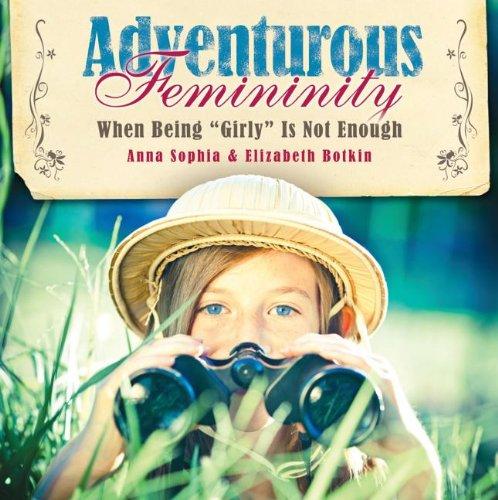 Adventurous Femininity, Anna Sophia Botkin; Elizabeth Botkin