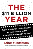 The $11 Billion Year: From Sundance to the Oscars, an Inside Look at the Changing Hollywood System
