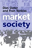 img - for Market Society: Markets and Modern Social Theory 1st edition by Slater, Don, Tonkiss, Fran (2001) Paperback book / textbook / text book