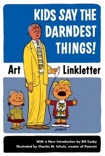 Kids Say The Darndest Things! by Art Linkletter
