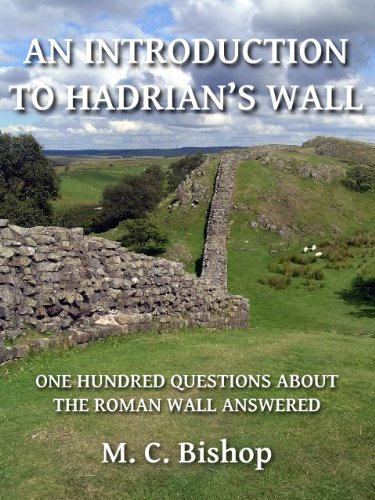 M. C. Bishop - An Introduction to Hadrian's Wall: One Hundred Questions About the Roman Wall Answered (Per Lineam Valli Book 1) (English Edition)