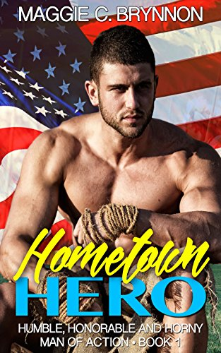 Book: Hometown Hero - Humble, Honorable and Horny (Man of Action Book 1) by Maggie C. Brynnon