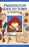 Paddington Goes to Town (Paddington Bear Adventures) (0618311041) by Bond, Michael