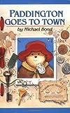 Paddington Goes to Town (Paddington Bear Adventures) (0618311041) by Bond, Michael