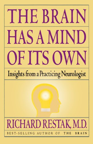 The Brain Has a Mind of Its Own: Insights from a Practicing Neurologist, Richard Restak M.D.