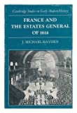 France and the Estates General of 1614 (Cambridge Studies in Early Modern History) J. Michael Hayden