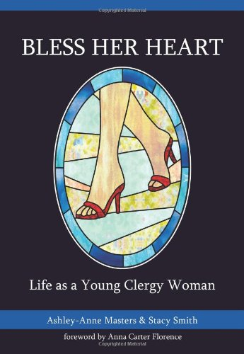 Bless Her Heart: Life as a Young Clergy Woman (The Young Clergy Women Project)