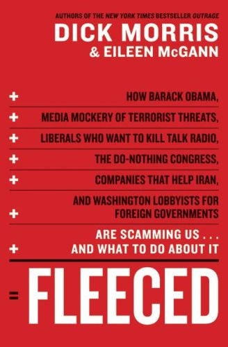Fleeced: How Barack Obama, Media Mockery of Terrorist Threats, Liberals Who Want to Kill Talk Radio, the Do-Nothing Congress, Companies That Help Iran, and Washington Lobbyists for Foreign Governments Are Scamming Us ... and What to Do About It, DICK MORRIS, EILEEN MCGANN