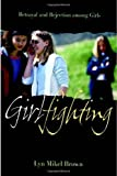 Girlfighting: Betrayal and Rejection among Girls by Brown, Lyn Mikel [2005]