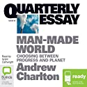 Quarterly Essay 44: Man Made World: Choosing Between Progress and Planet (       UNABRIDGED) by Andrew Charlton Narrated by Grant Cartwright