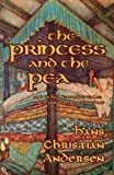 The Princess and the Pea and Other Favorite Tales (With Original Illustrations)