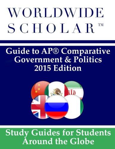 Worldwide Scholar Guide to AP Comparative Government & Politics: 2015 Edition