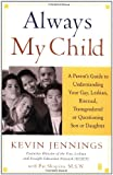 Always My Child: A Parents Guide to Understanding Your Gay, Lesbian, Bisexual, Transgendered, or Questioning Son or Daughter