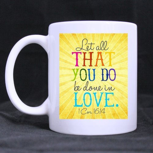 "Special Gift For Christmas / New Year / Birthday - White Mug - Christian Bible "" Let All That You Do Be Done In Love 1 Cor 16:14 "" 11Oz/100% Ceramic Custom Coffee / Tea Mug"