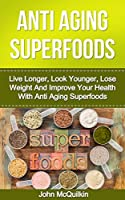 Superfoods: Superfoods Guide To Anti Aging With Superfoods Including Superfoods For Living Longer, Superfoods For Looking Younger, Superfoods For Weight ... (Anti Aging Superfoods) (English Edition)