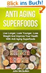Anti Aging Superfoods: Live Longer, L...