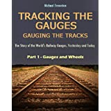 TRACKING THE GAUGES, GAUGING THE TRACKS - Part 1, Gauges and Wheels (TRACKING THE GAUGES, GAUGING THE TRACKS -...
