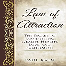 Law of Attraction: The Secret to Manifesting Wealth, Health, Love, and Fulfillment Audiobook by Paul Kain Narrated by Sonny Dufault