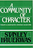 Community of Character: Towards a Constructive Christian Social Ethic (0268007330) by Hauerwas, Stanley