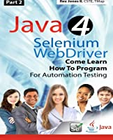 Java 4 Selenium WebDriver: Come Learn How To Program For Automation Testing (Part 2) Front Cover