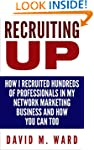 Recruiting Up: How I Recruited Hundre...