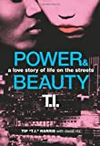 """Power & Beauty: A Love Story of Life on the Streets (0062067664) by Harris, Tip """"T.I."""""""