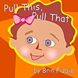 Pull This, Pull That: An Illustrated Picture Book That Gets Kids To Stop Pulling Your Hair! (Make Kids Giggle As They Learn How To Behave)