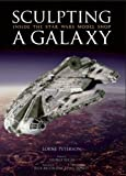 img - for Sculpting a Galaxy: Inside the Star Wars Model Shop book / textbook / text book