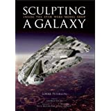 "Sculpting a Galaxy: Inside the ""Star Wars"" Model Shop: Inside the ""Star Wars"" Model Shopby Lorne Peterson"