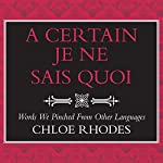 A Certain Je Ne Sais Quoi: Words We Pinched from Other Languages | Chloe Rhodes