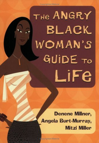 The Angry Black Woman's Guide to Life by Denene Millner (2004-03-30)