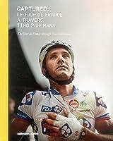 Captured: Le Tour De France a Travers Tino Pohlmann / the Tour De France Through Tino Pohlmann