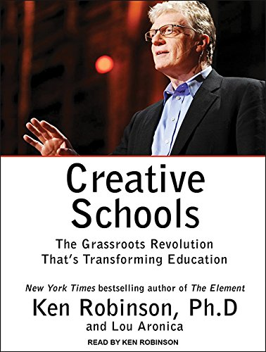 Download Creative Schools: The Grassroots Revolution That's Transforming Education