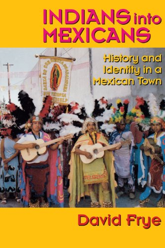 Indians into Mexicans: History and Identity in a Mexican Town