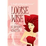 A Proper Charlie: For anyone as long as they aren't ginger.by Louise Wise
