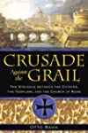 Crusade Against the Grail: The Strugg...